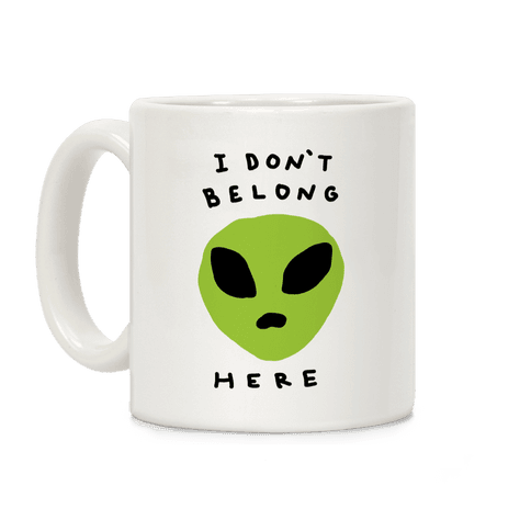 I Don't Belong Here Coffee Mug