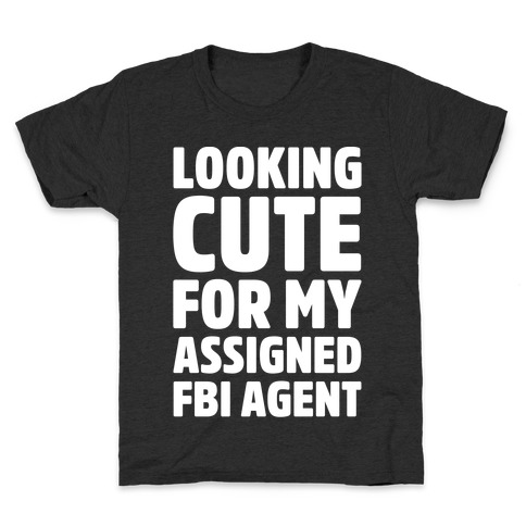 Looking Cute For My Assigned FBI Agent Parody White Print Kids T-Shirt