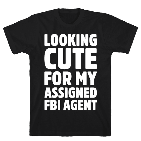 Looking Cute For My Assigned FBI Agent Parody White Print Mens T-Shirt