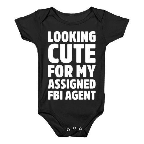 Looking Cute For My Assigned FBI Agent Parody White Print Baby Onesy