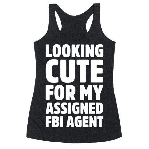Looking Cute For My Assigned FBI Agent Parody White Print Racerback Tank Top