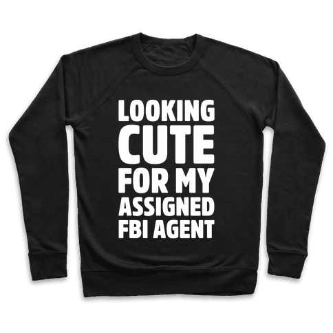 Looking Cute For My Assigned FBI Agent Parody White Print Pullover