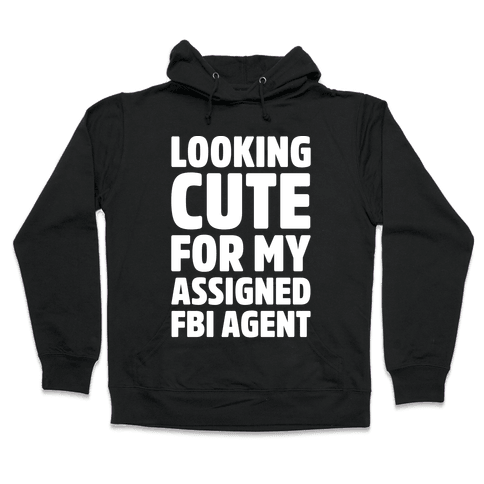 Looking Cute For My Assigned FBI Agent Parody White Print Hooded Sweatshirt