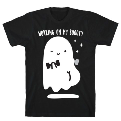 Working On My Boooty Ghost T-Shirt