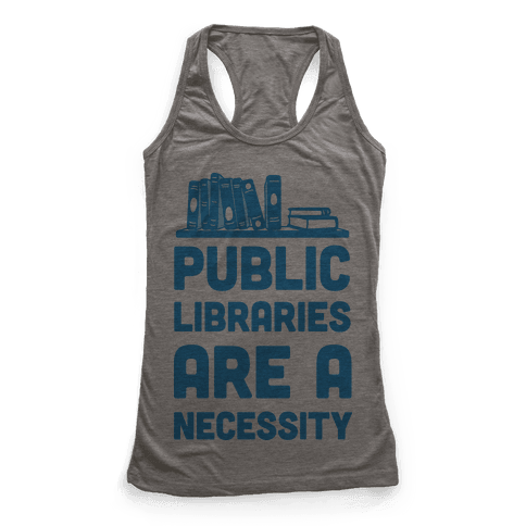 Public Libraries Are A Necessity Racerback Tank Top