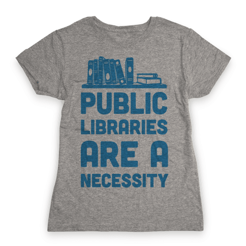 Public Libraries Are A Necessity Womens T-Shirt