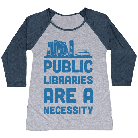 Public Libraries Are A Necessity Baseball Tee