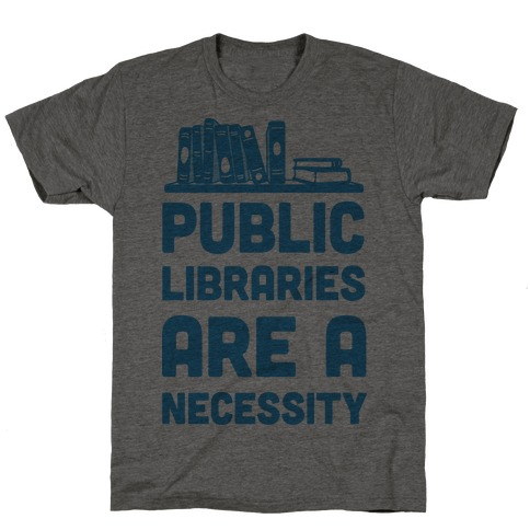 Public Libraries Are A Necessity T-Shirt