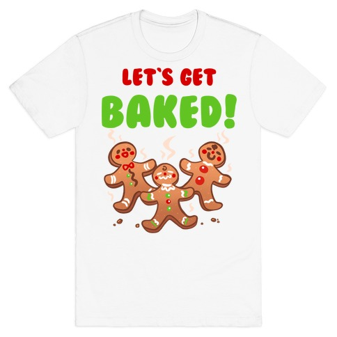 Let's Get Baked! T-Shirt