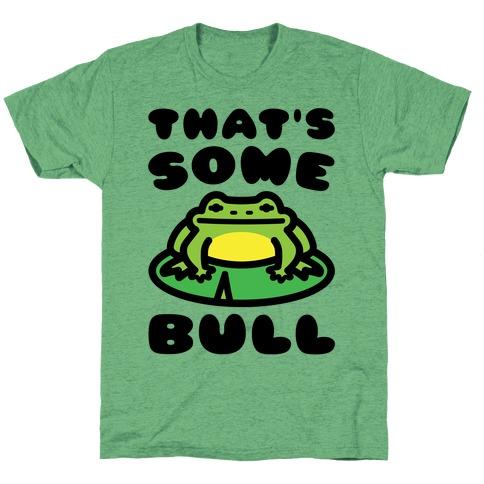 That's Some Bull Frog Parody T-Shirt