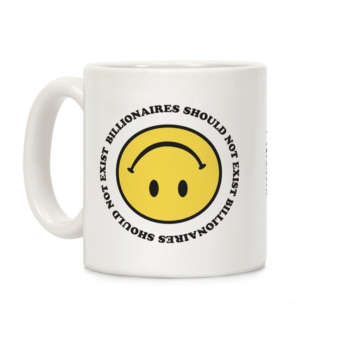 Billionaires Should Not Exist Upside-Down Smiley Face Coffee Mug