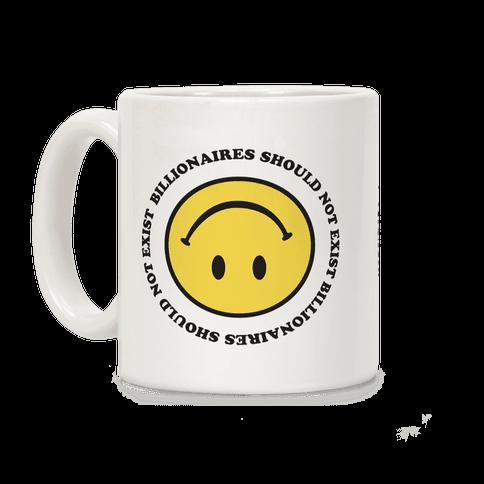 Billionaires Should Not Exist Upside-Down Smiley Face Coffee Mug