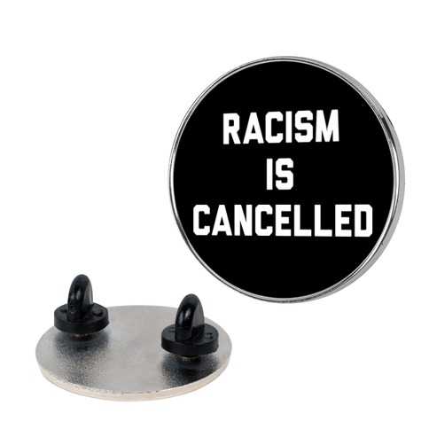 Racism Is Cancelled pin