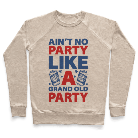Ain't No Party Like A Grand Old Party Pullover