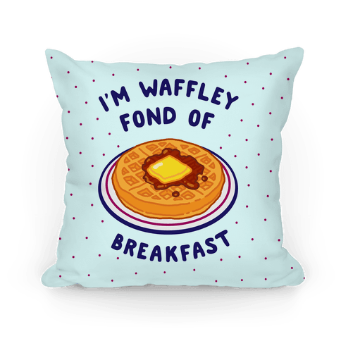 I'm Waffley Fond Of Breakfast Pillow