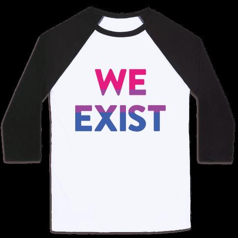 We Exist Bisexual Baseball Tee