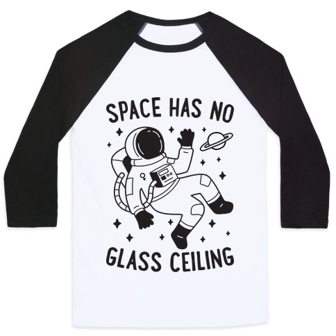 Space Has No Glass Ceiling Baseball Tee
