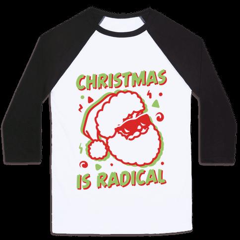 Christmas Is Radical Baseball Tee