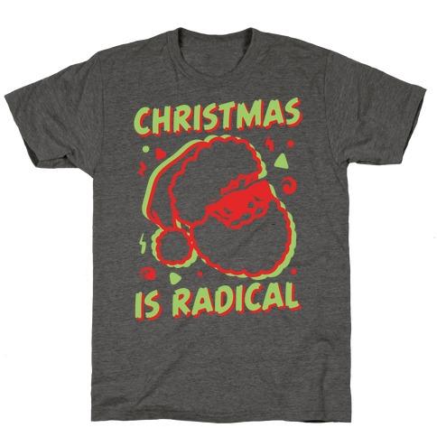 Christmas Is Radical T-Shirt