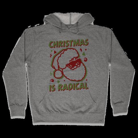 Christmas Is Radical Hooded Sweatshirt