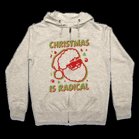 Christmas Is Radical Zip Hoodie