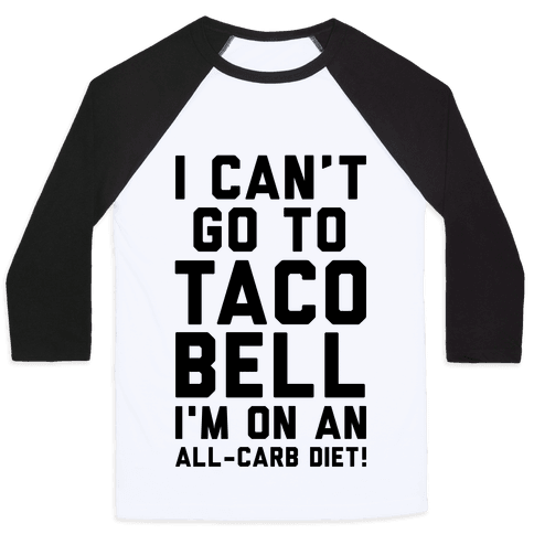 I Can't Go to Taco Bell Baseball Tee