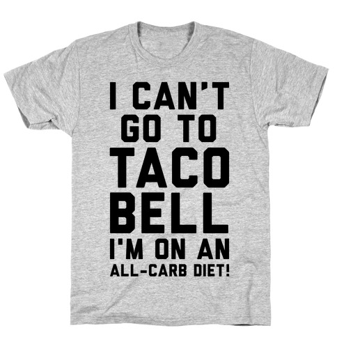 I Can't Go to Taco Bell Mens T-Shirt