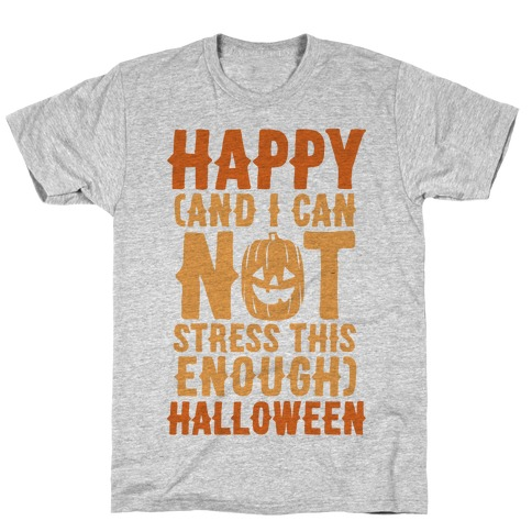 Happy And I Can Not Stress This Enough Halloween T-Shirt
