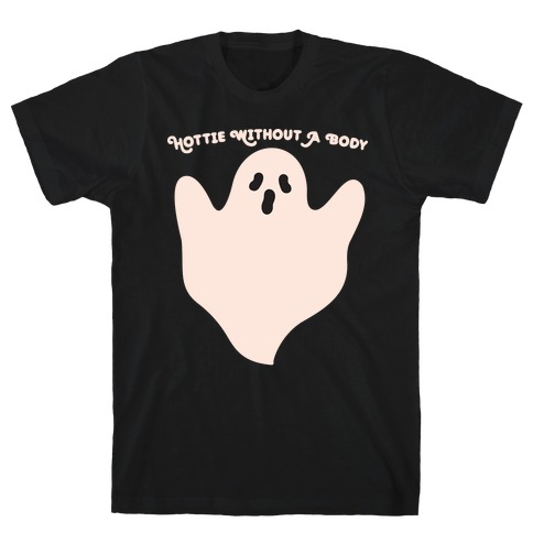 Hottie Without A Body Ghost T-Shirt