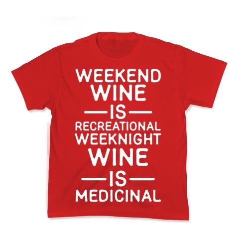 Weekend Wine is Recreational Weeknight Wine is Medicinal Kids T-Shirt
