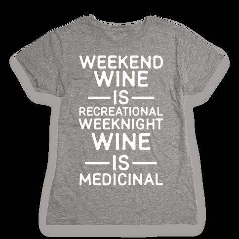 Weekend Wine is Recreational Weeknight Wine is Medicinal Womens T-Shirt