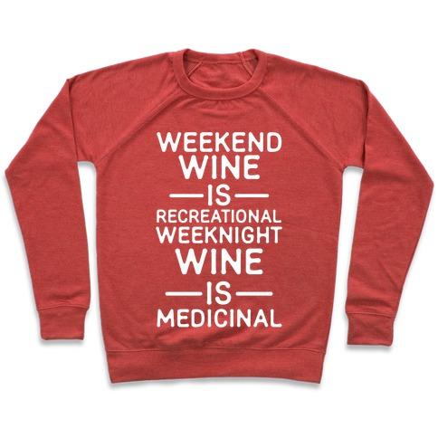 Weekend Wine is Recreational Weeknight Wine is Medicinal Pullover