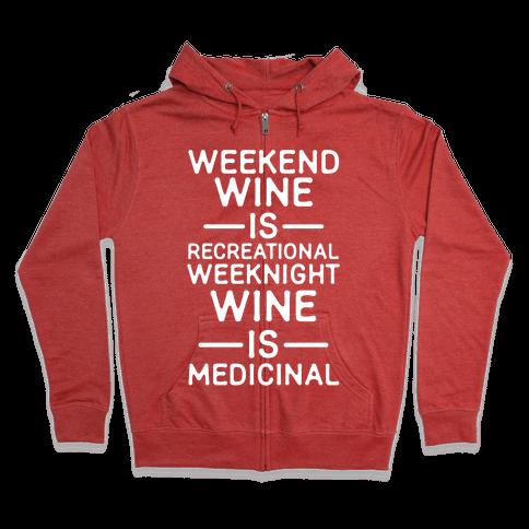 Weekend Wine is Recreational Weeknight Wine is Medicinal Zip Hoodie