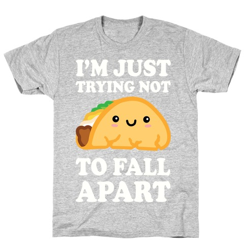 I'm Trying Not To Fall Apart Taco Mens T-Shirt