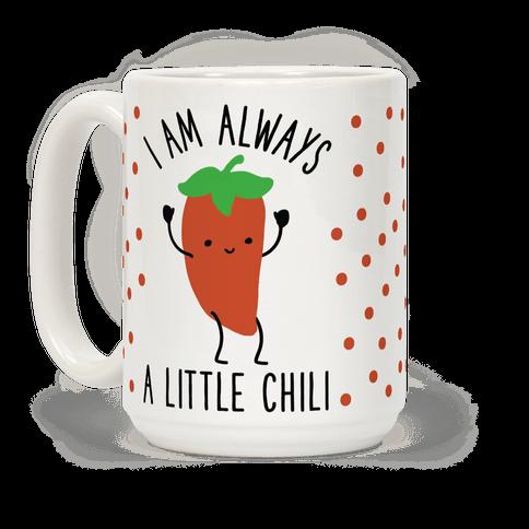 I Am Always A Little Chili