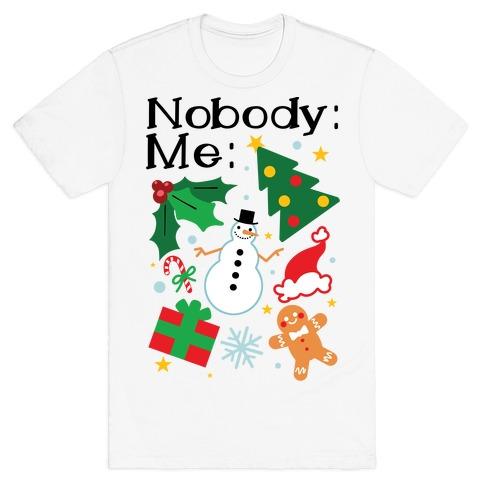 Nobody: Me: *insert christmas* T-Shirt