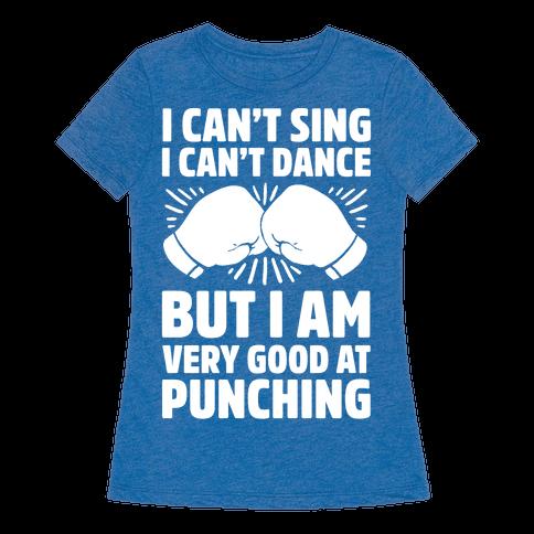 i can 39 t sing i can 39 t dance but i am very good at punching. Black Bedroom Furniture Sets. Home Design Ideas