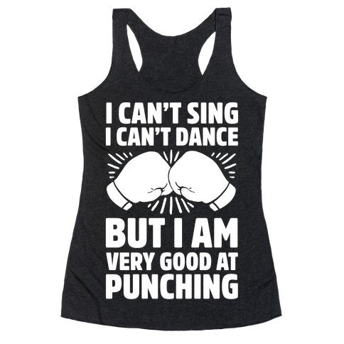 I Can't Sing I Can't Dance But I Am Very Good At Punching Racerback Tank Top