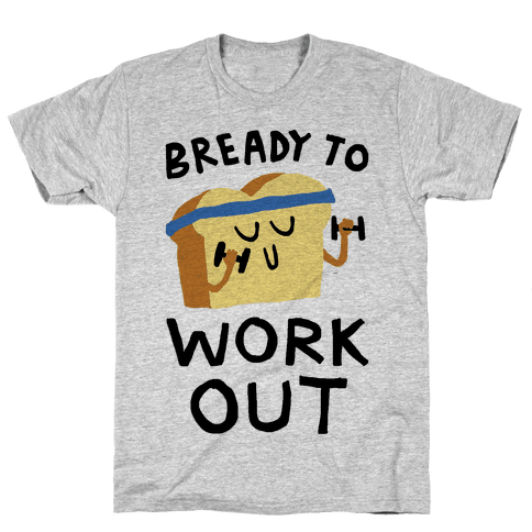 Bready To Workout Mens T-Shirt