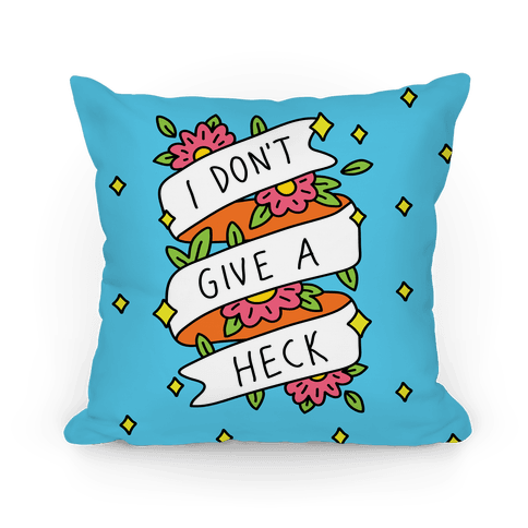 I Don't Give A Heck Pillow