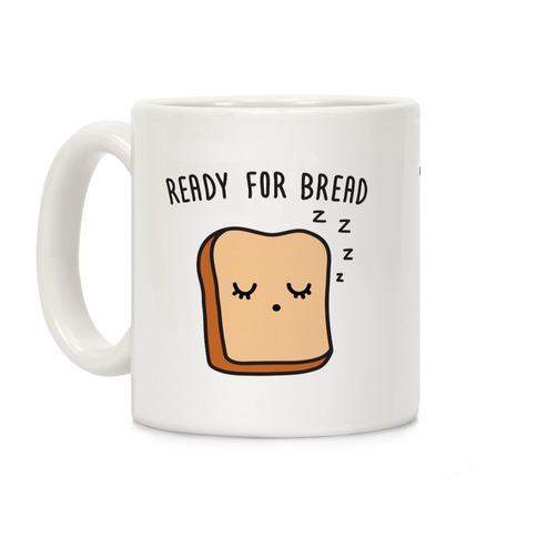 Ready For Bread Coffee Mug