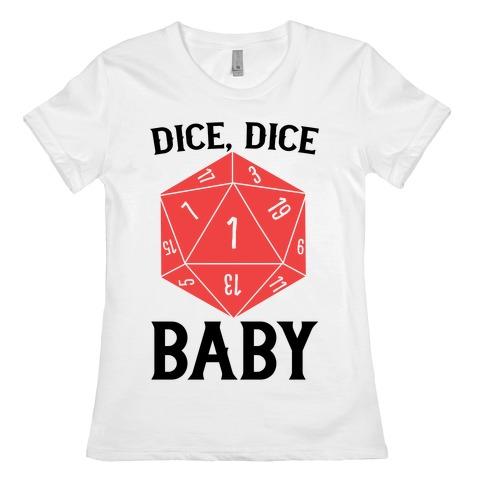 Dice, Dice Baby Womens T-Shirt