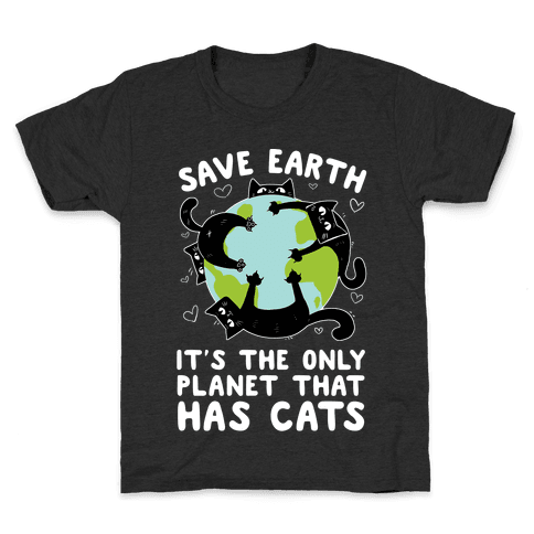 Save Earth, It's the only planet that has cats! Kids T-Shirt