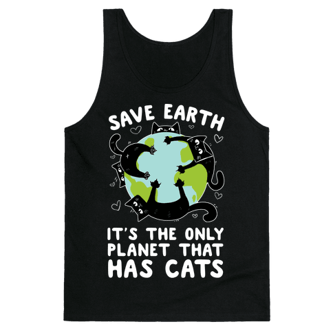 Save Earth, It's the only planet that has cats! Tank Top