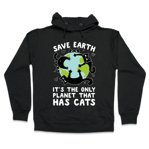 Save Earth, It's the only planet that has cats! Hooded Sweatshirt