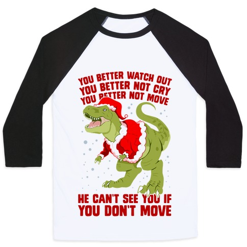 You Better Watch Out, You Better Not Cry, You Better Not Move, He Can't See You If You Don't Move Baseball Tee