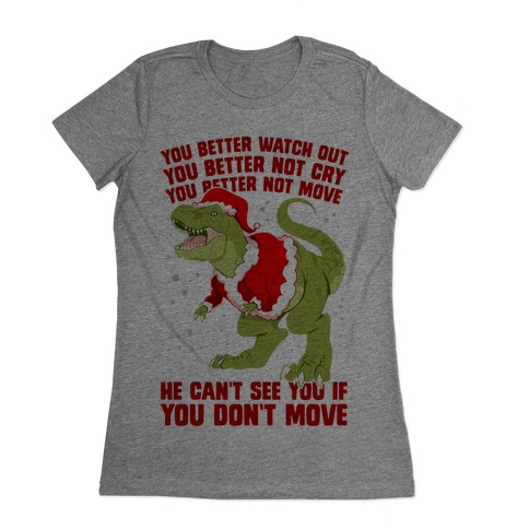 You Better Watch Out, You Better Not Cry, You Better Not Move, He Can't See You If You Don't Move Womens T-Shirt