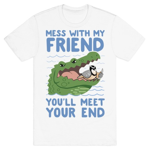 Mess With My Friend You'll Meet Your End T-Shirt