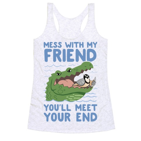 Mess With My Friend You'll Meet Your End Racerback Tank Top
