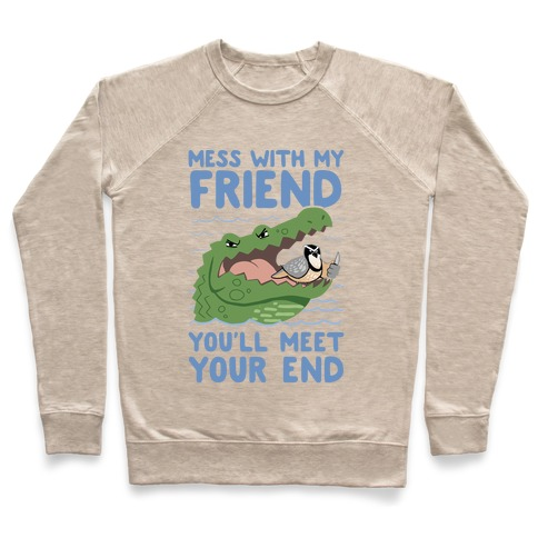 Mess With My Friend You'll Meet Your End Pullover